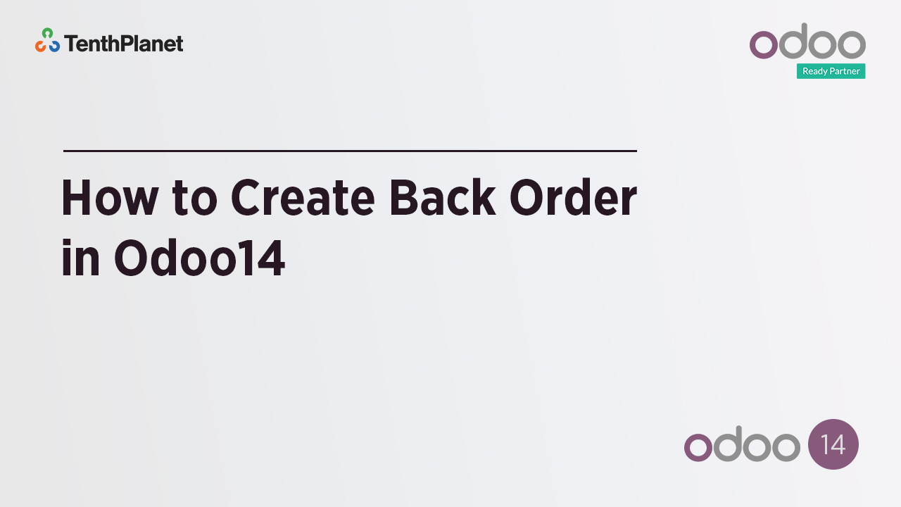 TenthPlanet-Odoo-ERP-Video-Banner-How to Create Back Order in Odoo14