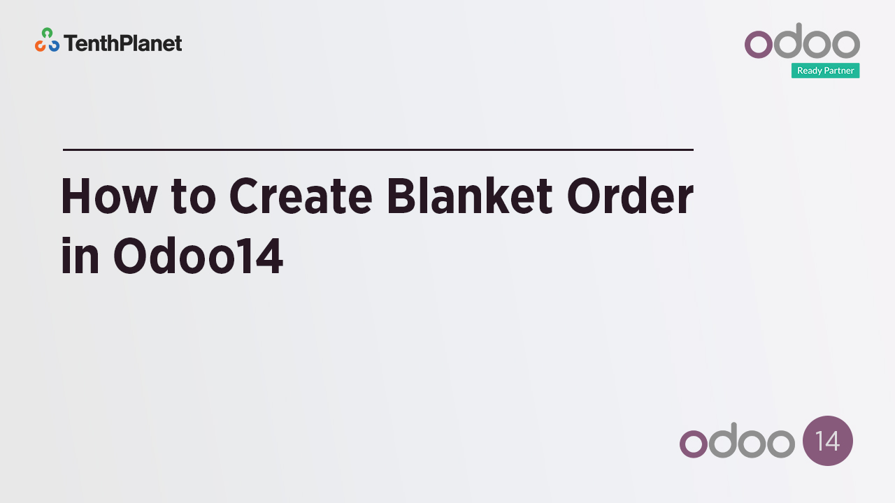 TenthPlanet-Odoo-ERP-Video-Banner-How to Create Blanket Order in Odoo14