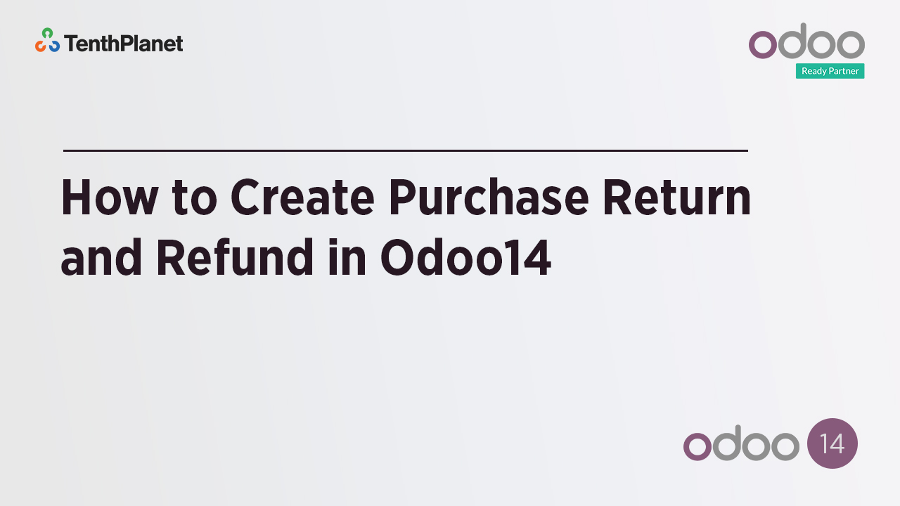 TenthPlanet-Odoo-ERP-Video-Banner-How to Create Purchase Return and Refund in Odoo14