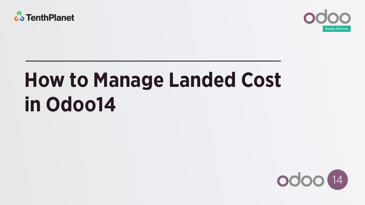 TenthPlanet-Odoo-ERP-Video-Banner-How to Manage Landed Cost in Odoo14