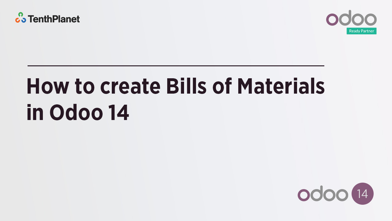 TenthPlanet-Odoo-ERP-Video-Banner-How to create Bills of Materials in Odoo 14