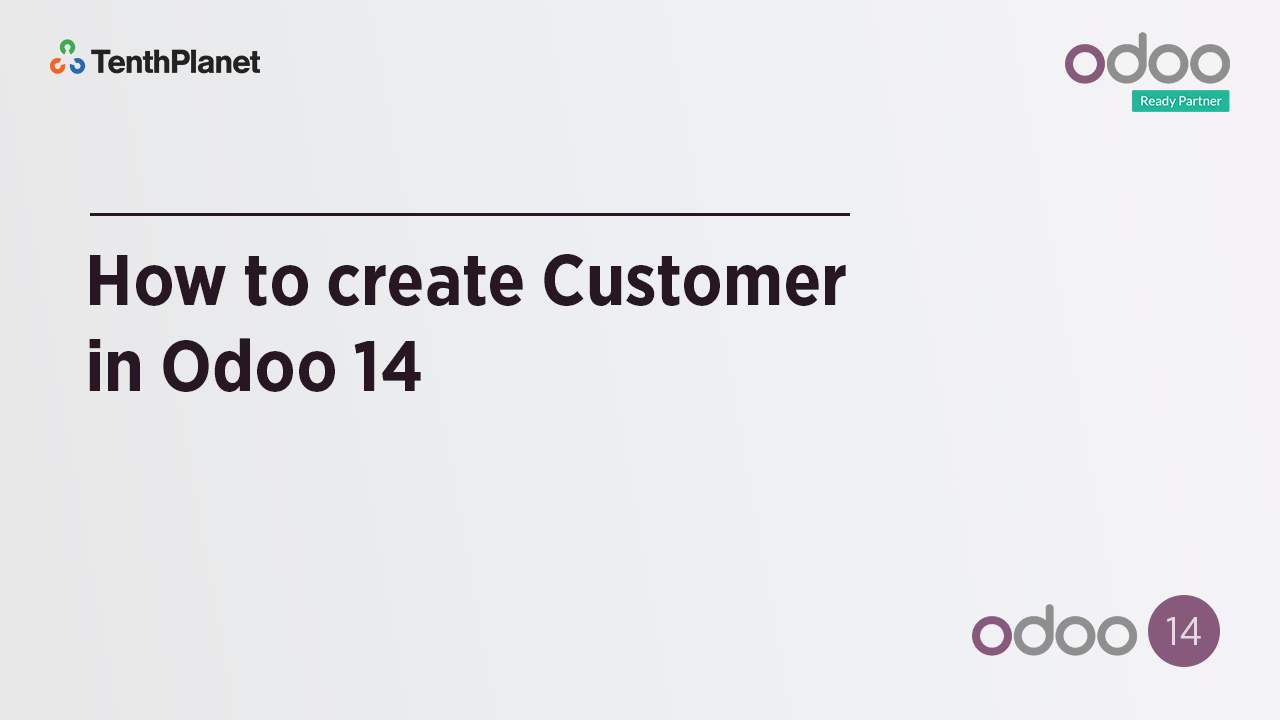 TenthPlanet-Odoo-ERP-Video-Banner-How to create Customer in Odoo 14