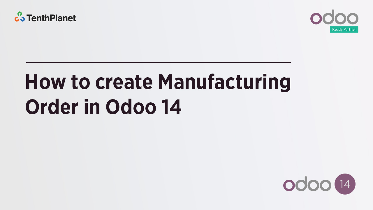 TenthPlanet-Odoo-ERP-Video-Banner-How to create Manufacturing Order in Odoo 14