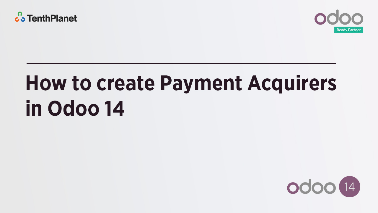 TenthPlanet-Odoo-ERP-Video-Banner-How to create Payment Acquirers in Odoo 14