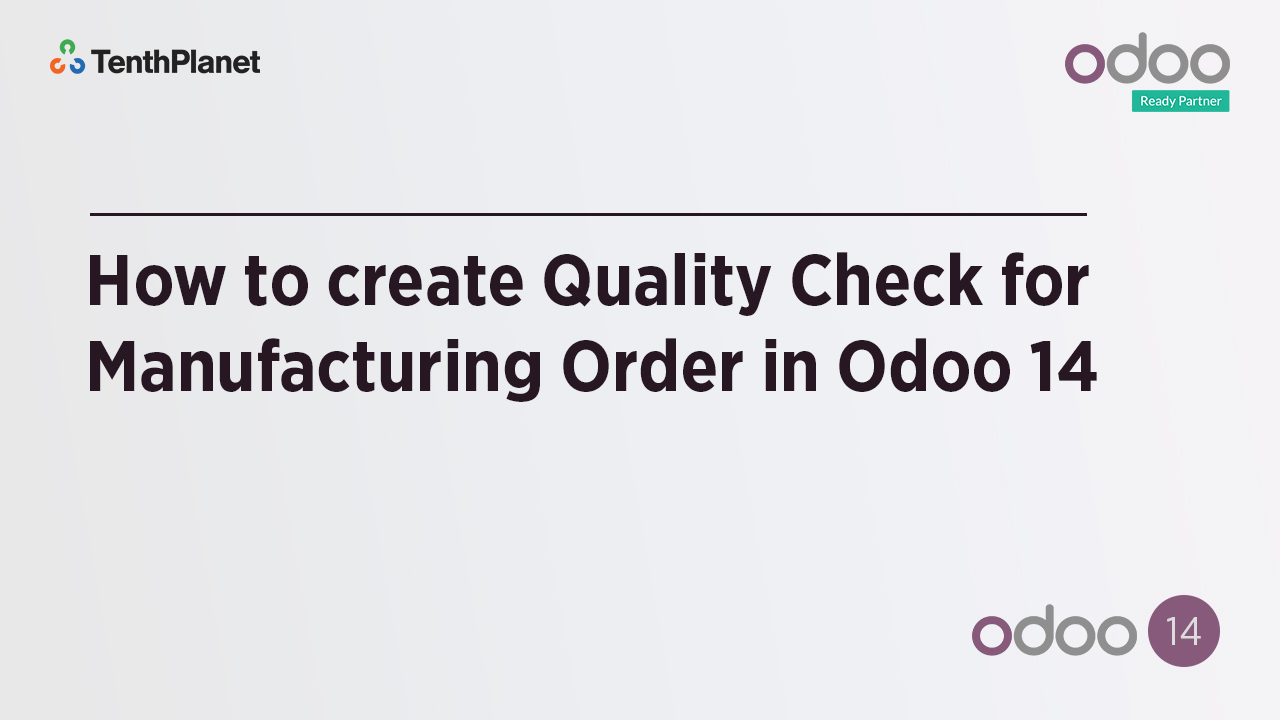 TenthPlanet-Odoo-ERP-Video-Banner-How to create Quality Check for Manufacturing Order in Odoo 14