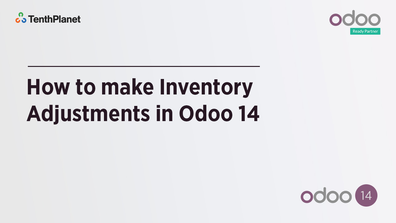 TenthPlanet-Odoo-ERP-Video-Banner-How to make Inventory Adjustments in Odoo 14
