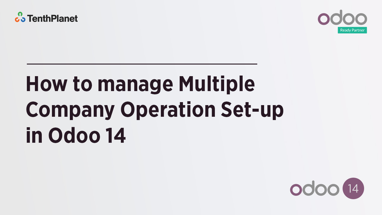 TenthPlanet-Odoo-ERP-Video-Banner-How to manage Multiple Company Operation Set-up in Odoo 14