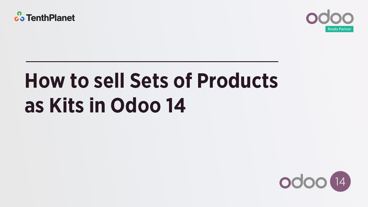 TenthPlanet-Odoo-ERP-Video-Banner-How to sell Sets of Products as Kits in Odoo14
