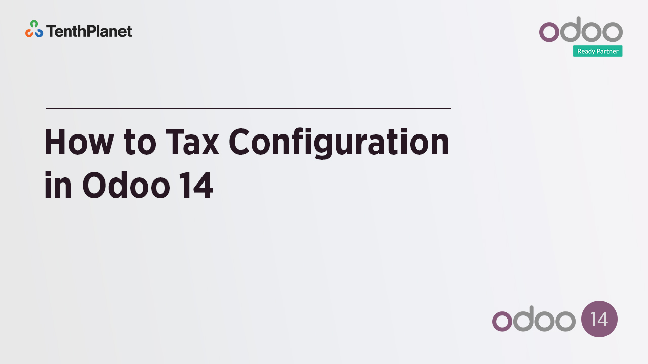 TenthPlanet-Odoo-ERP-Video-Banner-How to Tax Configuration in Odoo 14