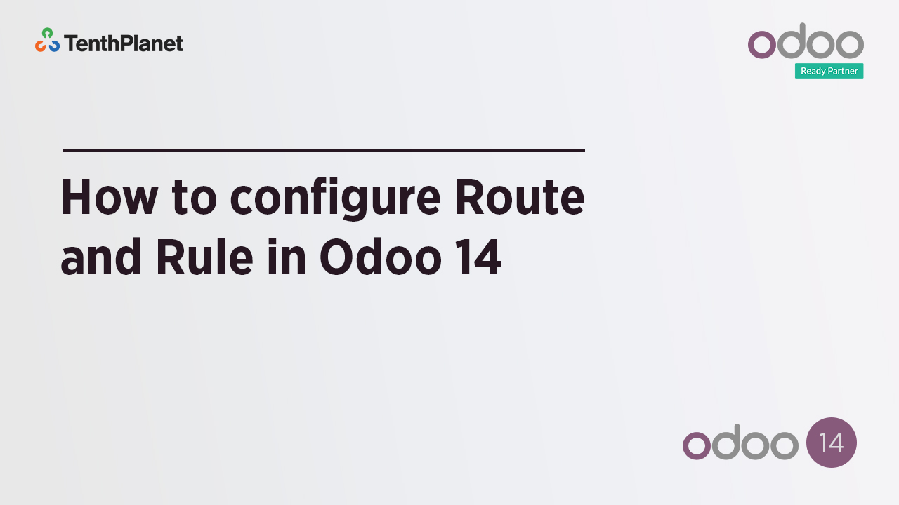 TenthPlanet-Odoo-ERP-Video-Banner-How to configure Route and Rule in Odoo 14