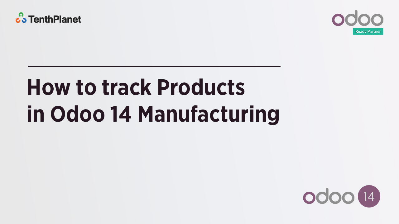TenthPlanet-Odoo-ERP-Video-Banner-How to track Products in Odoo 14 Manufacturing
