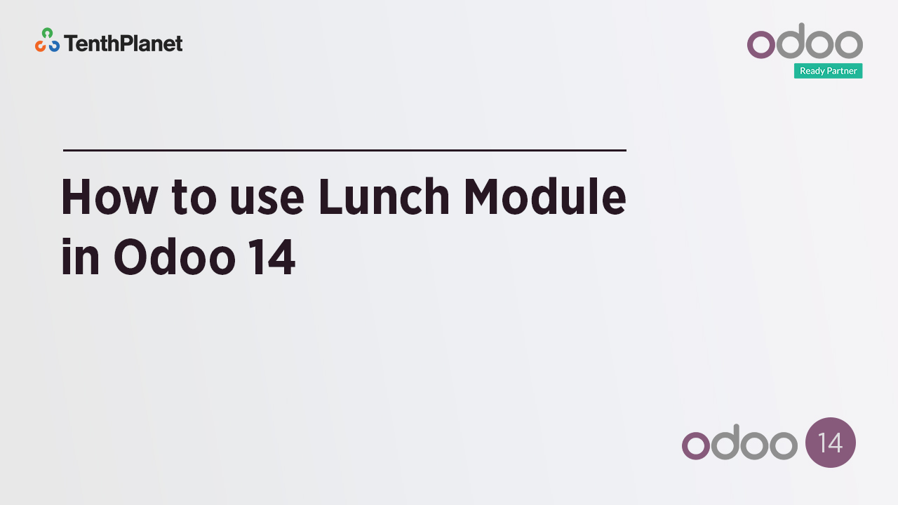 TenthPlanet-Odoo-ERP-Video-Banner-How to use Lunch Module in Odoo 14